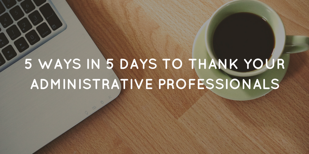 There's an exciting week long celebration approaching and today we're going to show you 5 ways in 5 days to thank you administrative professionals. April 23 through April 27 is Administrative Professionals Week!